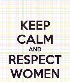 Poster: KEEP CALM AND RESPECT WOMEN