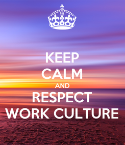 Poster: KEEP CALM AND RESPECT WORK CULTURE