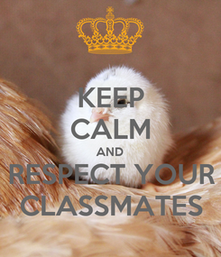 Poster: KEEP CALM AND RESPECT YOUR CLASSMATES