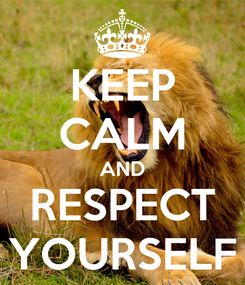 Poster: KEEP CALM AND RESPECT YOURSELF