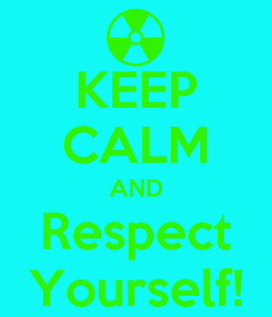 Poster: KEEP CALM AND Respect Yourself!