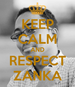 Poster: KEEP CALM AND RESPECT ZANKA