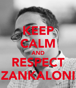 Poster: KEEP CALM AND RESPECT ZANKALONI