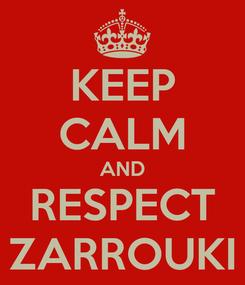 Poster: KEEP CALM AND RESPECT ZARROUKI