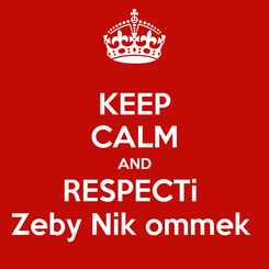 Poster: KEEP CALM AND RESPECTi  Zeby Nik ommek