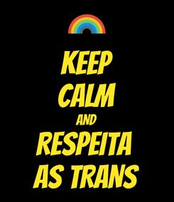 Poster: KEEP CALM AND RESPEITA  AS TRANS