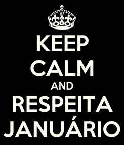 Poster: KEEP CALM AND RESPEITA JANUÁRIO