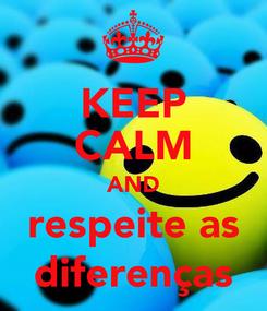 Poster: KEEP CALM AND respeite as diferenças