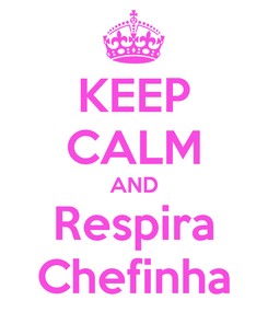 Poster: KEEP CALM AND Respira Chefinha
