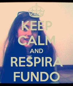 Poster: KEEP CALM AND RESPIRA FUNDO