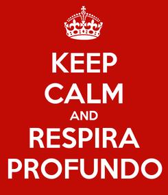 Poster: KEEP CALM AND RESPIRA PROFUNDO