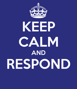 Poster: KEEP CALM AND RESPOND