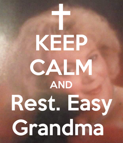 Poster: KEEP CALM AND Rest. Easy Grandma