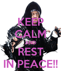 Poster: KEEP CALM AND REST IN PEACE!!