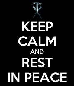 Poster: KEEP CALM AND REST IN PEACE
