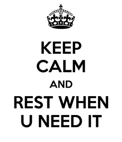 Poster: KEEP CALM AND REST WHEN U NEED IT