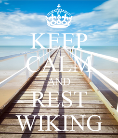 Poster: KEEP CALM AND REST WIKING