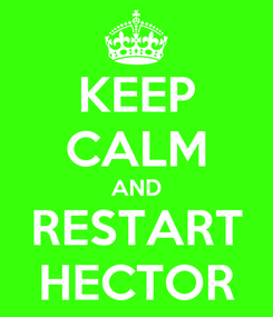 Poster: KEEP CALM AND RESTART HECTOR