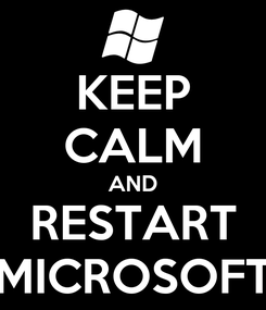 Poster: KEEP CALM AND RESTART MICROSOFT