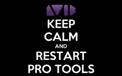 Poster: KEEP CALM AND RESTART PRO TOOLS