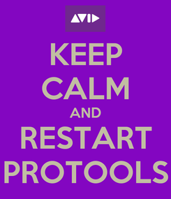 Poster: KEEP CALM AND RESTART PROTOOLS