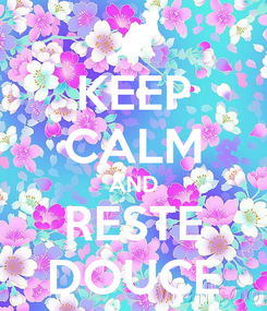 Poster: KEEP CALM AND RESTE DOUCE