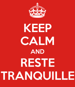 Poster: KEEP CALM AND RESTE TRANQUILLE