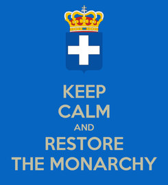 Poster: KEEP CALM AND RESTORE THE MONARCHY