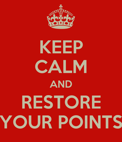 Poster: KEEP CALM AND RESTORE YOUR POINTS