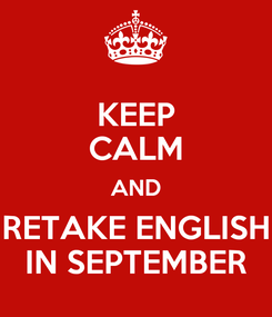Poster: KEEP CALM AND RETAKE ENGLISH IN SEPTEMBER