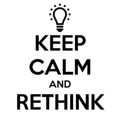 Poster: KEEP CALM AND RETHINK