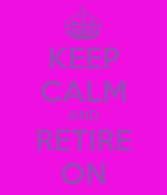 Poster: KEEP CALM AND RETIRE ON