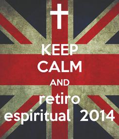 Poster: KEEP CALM AND retiro espiritual  2014