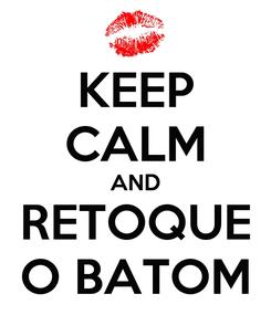 Poster: KEEP CALM AND RETOQUE O BATOM