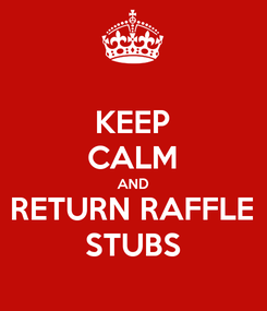 Poster: KEEP CALM AND RETURN RAFFLE STUBS