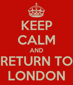 Poster: KEEP CALM AND RETURN TO LONDON