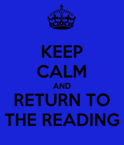 Poster: KEEP CALM AND RETURN TO THE READING