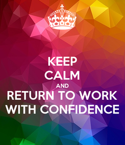 Poster: KEEP CALM AND RETURN TO WORK WITH CONFIDENCE
