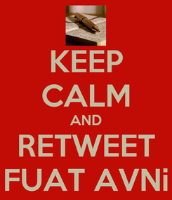 Poster: KEEP CALM AND RETWEET FUAT AVNi