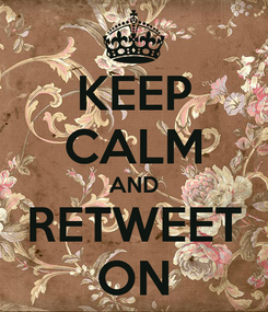 Poster: KEEP CALM AND RETWEET ON