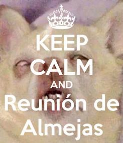 Poster: KEEP CALM AND Reunión de Almejas