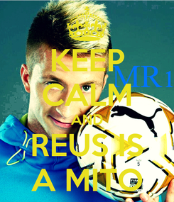 Poster: KEEP CALM AND REUS IS A MITO