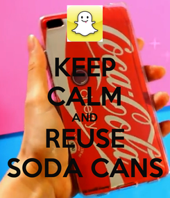Poster: KEEP CALM AND REUSE SODA CANS