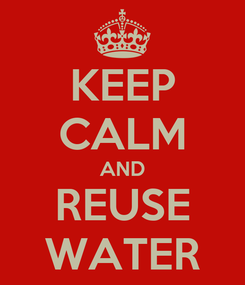 Poster: KEEP CALM AND REUSE WATER