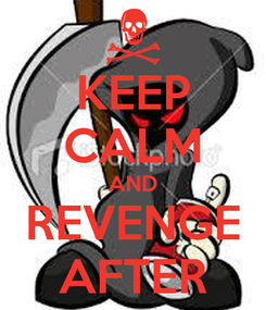 Poster: KEEP CALM AND REVENGE AFTER