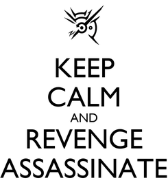 Poster: KEEP CALM AND REVENGE ASSASSINATE