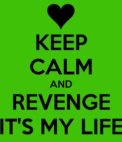 Poster: KEEP CALM AND REVENGE IT'S MY LIFE
