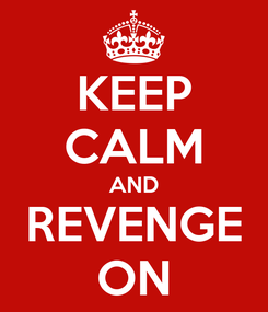 Poster: KEEP CALM AND REVENGE ON