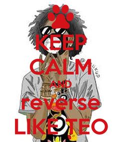 Poster: KEEP CALM AND reverse LIKE TEO