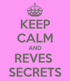 Poster: KEEP CALM AND REVES  SECRETS